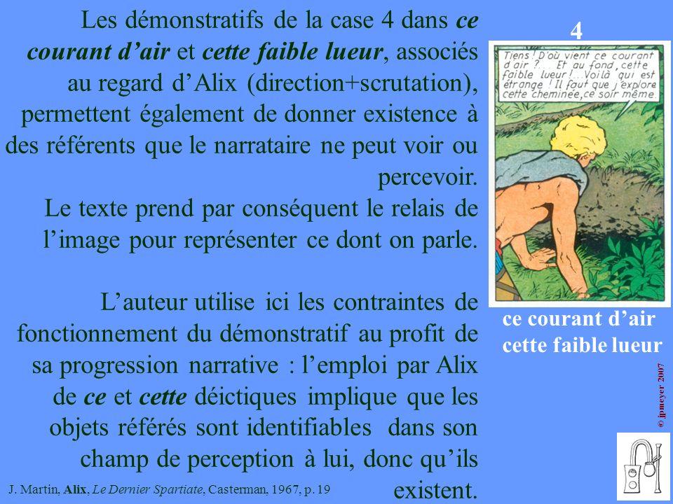 Les démonstratifs de la case 4 dans ce courant d'air et cette faible lueur, associés au regard d'Alix (direction+scrutation), permettent également de donner existence à des référents que le narrataire ne peut voir ou percevoir.