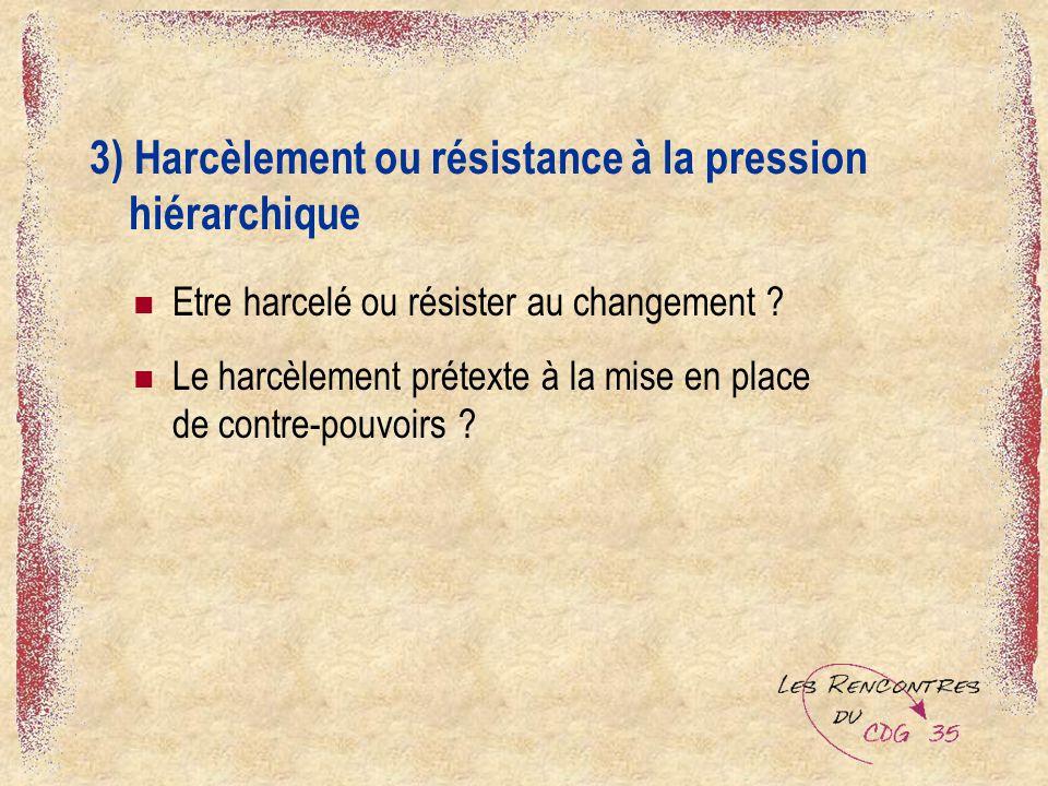 3) Harcèlement ou résistance à la pression hiérarchique