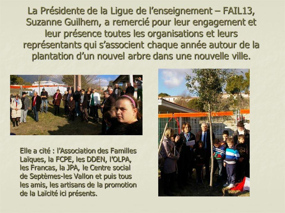 La Présidente de la Ligue de l'enseignement – FAIL13, Suzanne Guilhem, a remercié pour leur engagement et leur présence toutes les organisations et leurs représentants qui s'associent chaque année autour de la plantation d'un nouvel arbre dans une nouvelle ville.