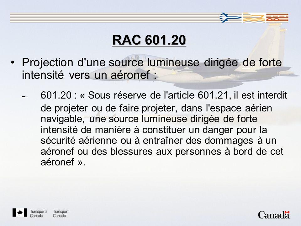 RAC 601.20 Projection d une source lumineuse dirigée de forte intensité vers un aéronef :