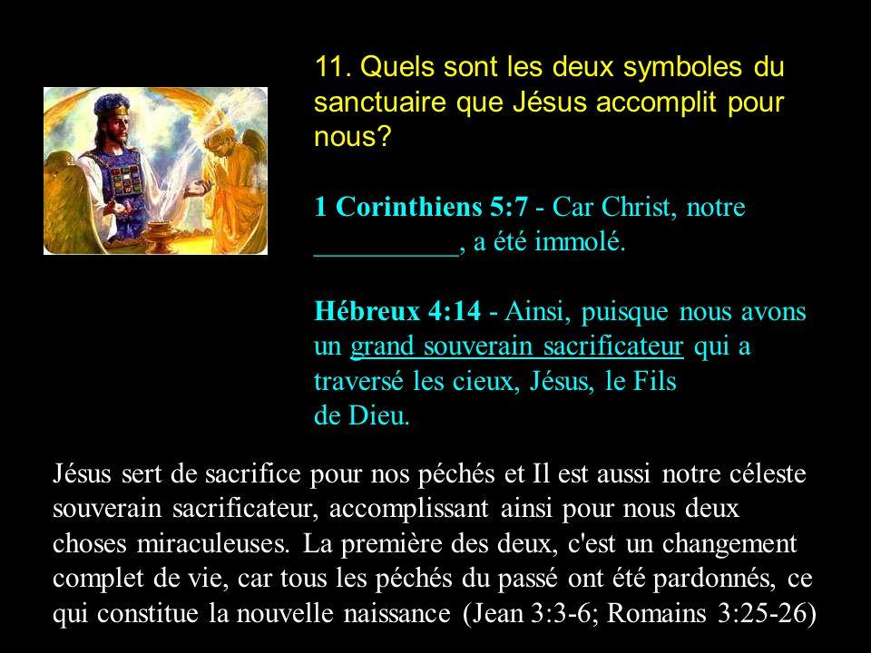 11. Quels sont les deux symboles du sanctuaire que Jésus accomplit pour nous