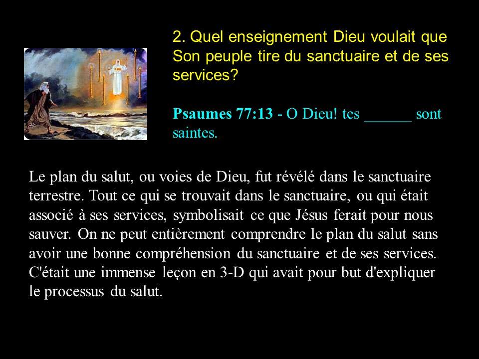 2. Quel enseignement Dieu voulait que Son peuple tire du sanctuaire et de ses services