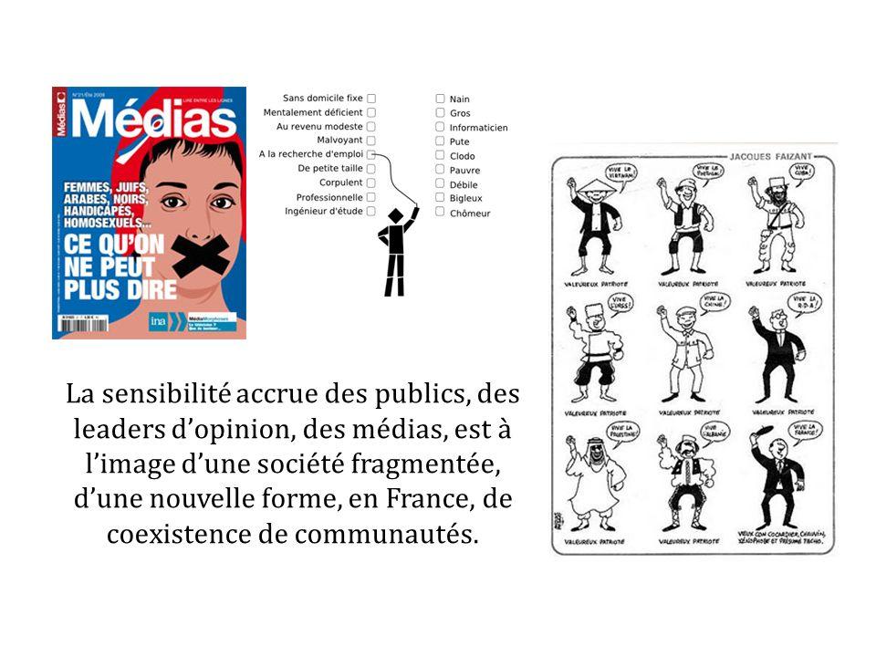 La sensibilité accrue des publics, des leaders d'opinion, des médias, est à l'image d'une société fragmentée, d'une nouvelle forme, en France, de coexistence de communautés.