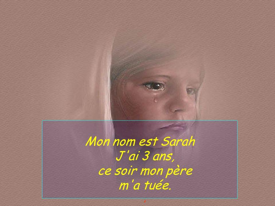 Mon nom est Sarah J ai 3 ans, ce soir mon père m a tuée. ,