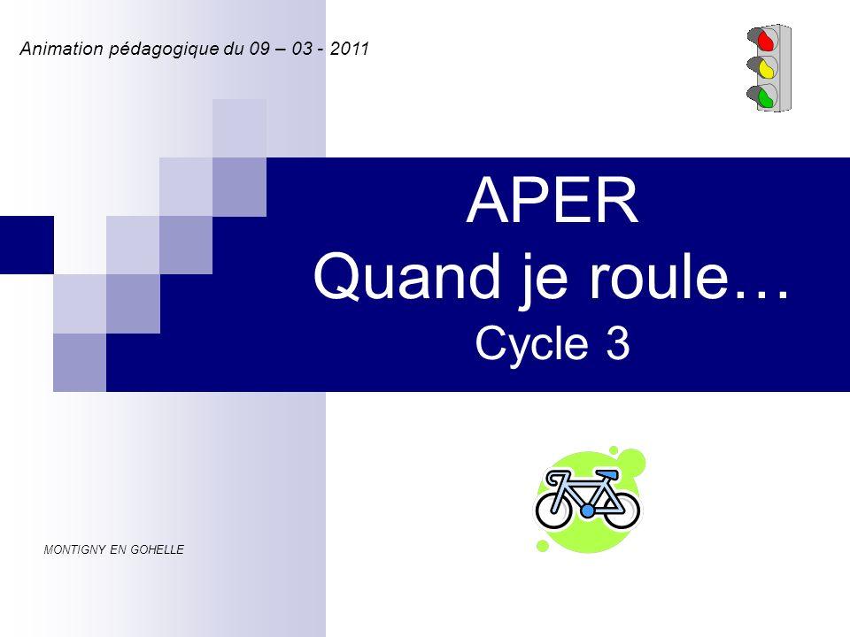 APER Quand je roule… Cycle 3 Animation pédagogique du 09 – 03 - 2011 1