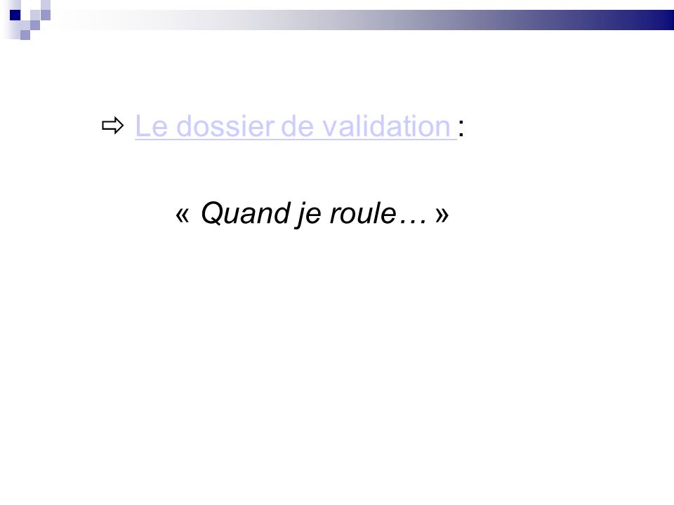  Le dossier de validation : « Quand je roule… »