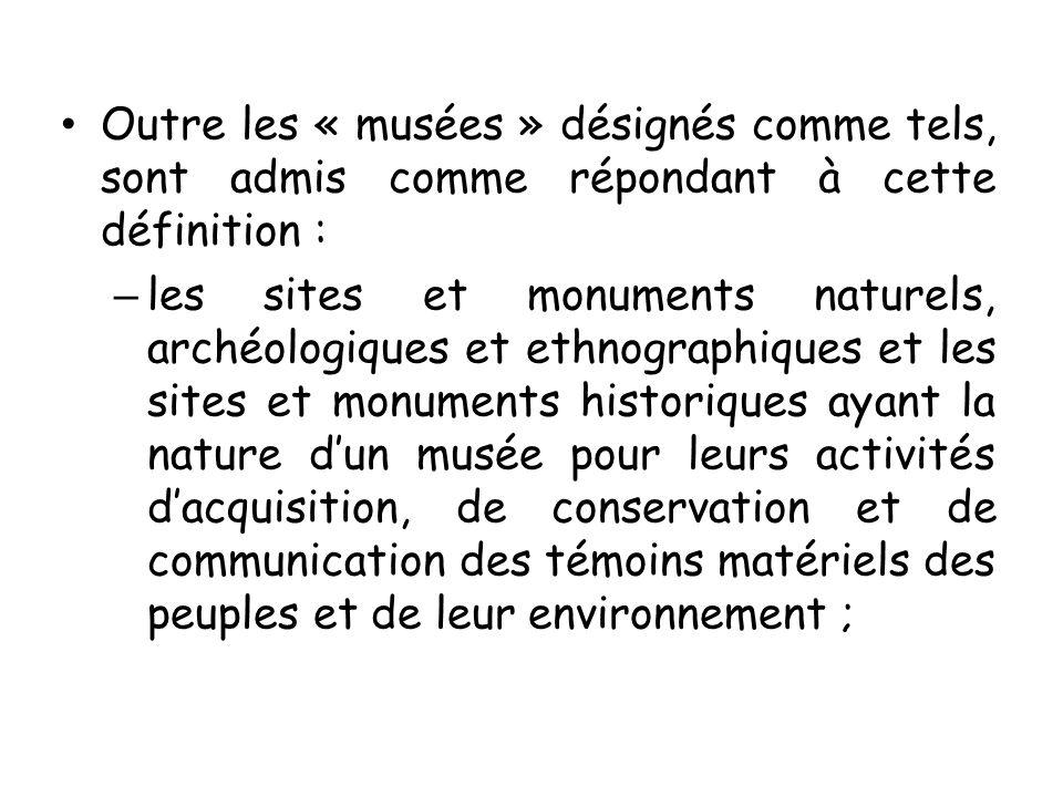 Outre les « musées » désignés comme tels, sont admis comme répondant à cette définition :