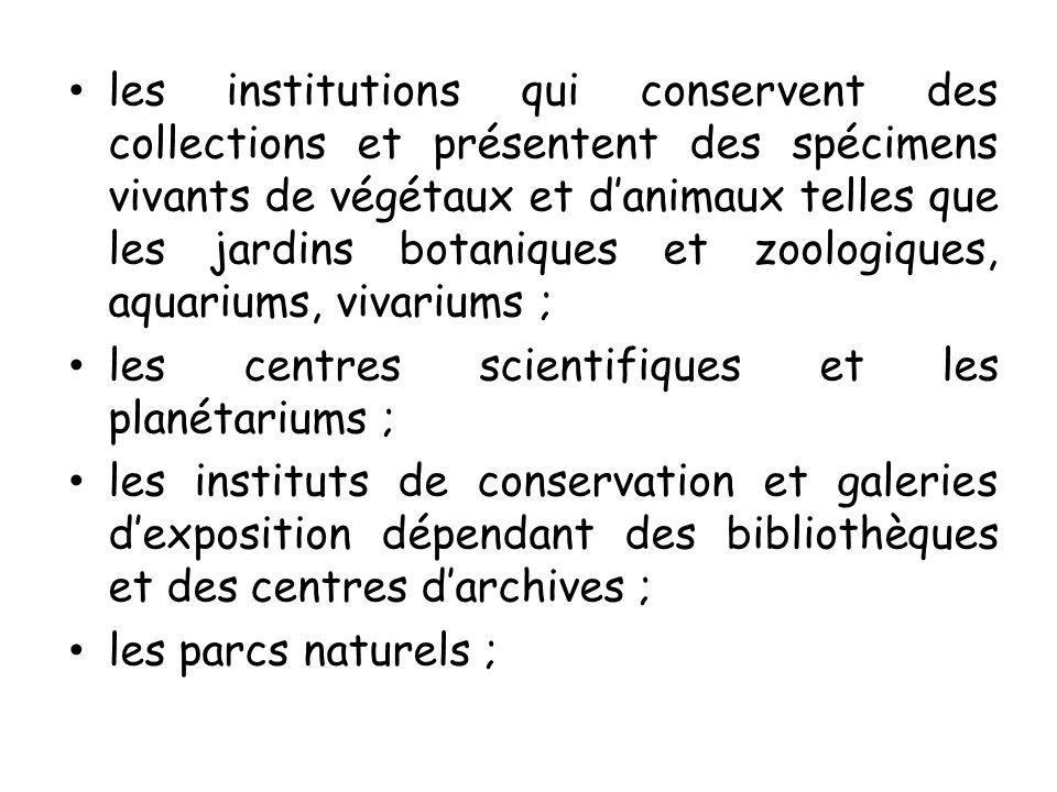 les institutions qui conservent des collections et présentent des spécimens vivants de végétaux et d'animaux telles que les jardins botaniques et zoologiques, aquariums, vivariums ;