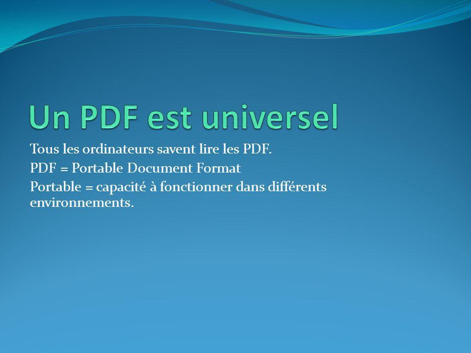 Un PDF est universel Tous les ordinateurs savent lire les PDF.
