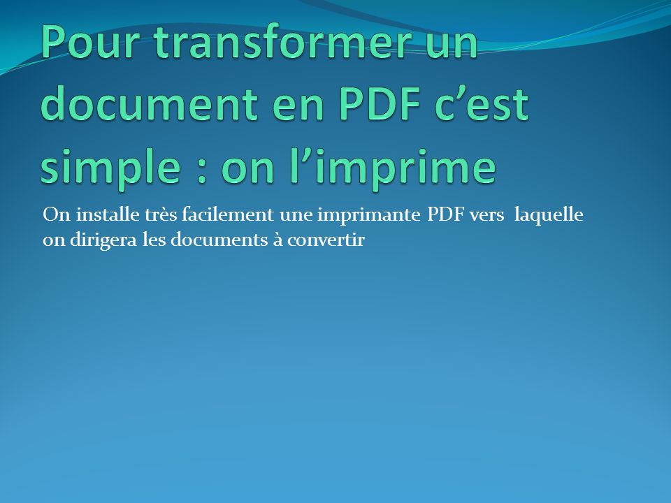 Pour transformer un document en PDF c'est simple : on l'imprime