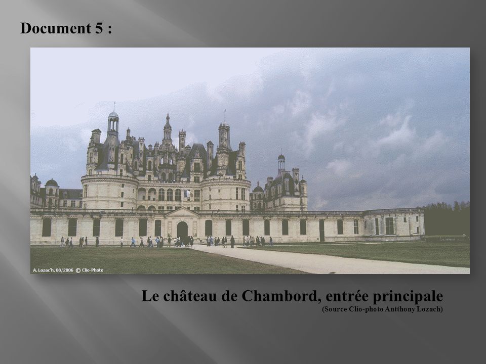 Document 5 : Le château de Chambord, entrée principale (Source Clio-photo Antthony Lozach)‏