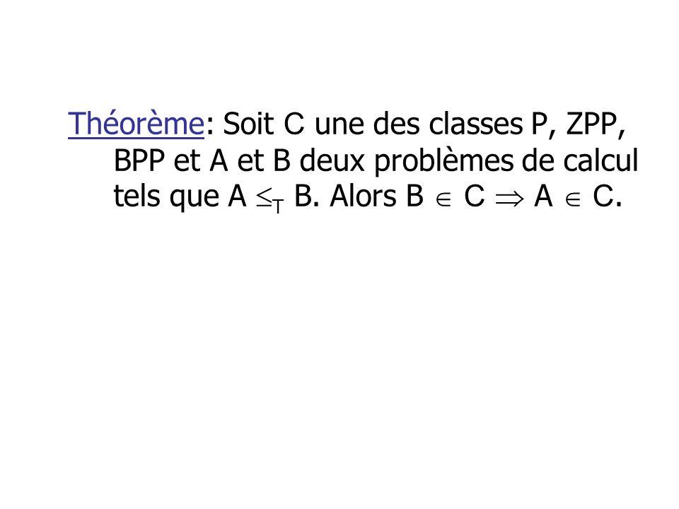 Théorème: Soit C une des classes P, ZPP, BPP et A et B deux problèmes de calcul tels que A T B.