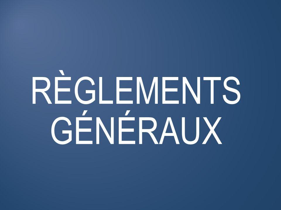 RÈGLEMENTS GÉNÉRAUX FONCTIONNEMENT LES RÈGLEMENTS GÉNÉRAUX