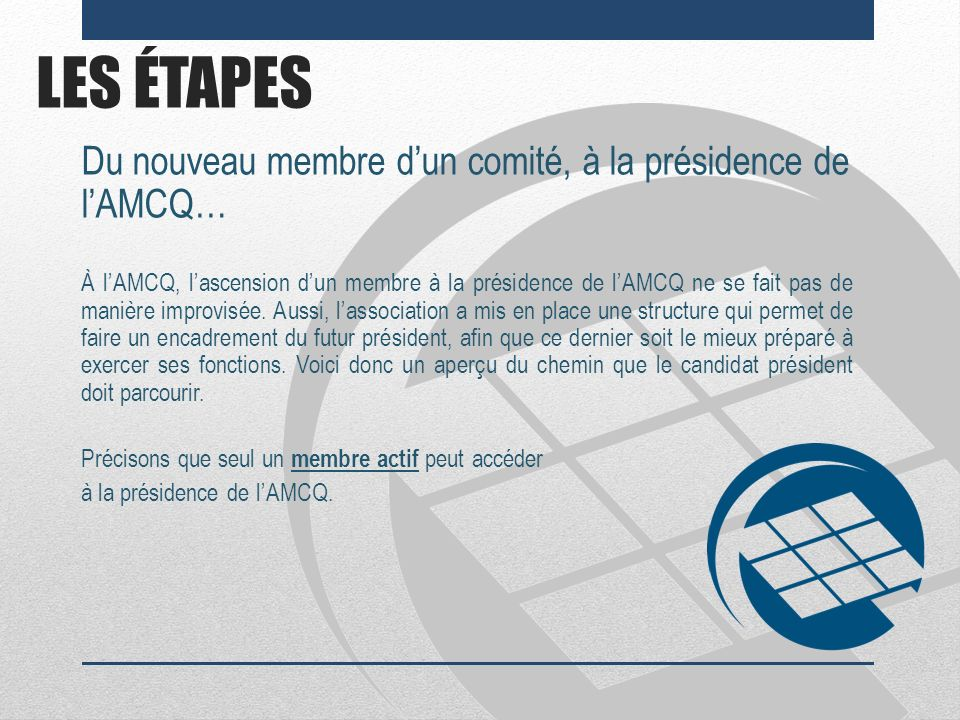 LES ÉTAPES Du nouveau membre d'un comité, à la présidence de l'AMCQ…