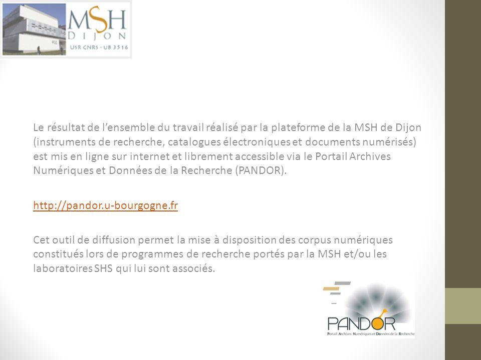 Le résultat de l'ensemble du travail réalisé par la plateforme de la MSH de Dijon (instruments de recherche, catalogues électroniques et documents numérisés) est mis en ligne sur internet et librement accessible via le Portail Archives Numériques et Données de la Recherche (PANDOR).