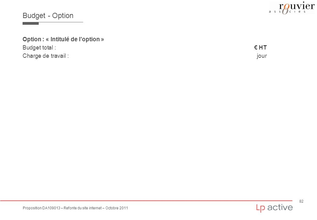 Budget - Option Option : « Intitulé de l'option » Budget total : € HT Charge de travail : jour 82