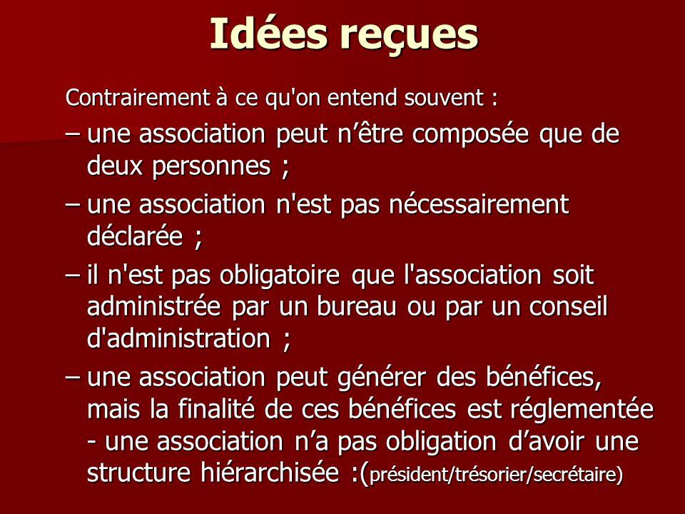 Idées reçues Contrairement à ce qu on entend souvent : une association peut n'être composée que de deux personnes ;
