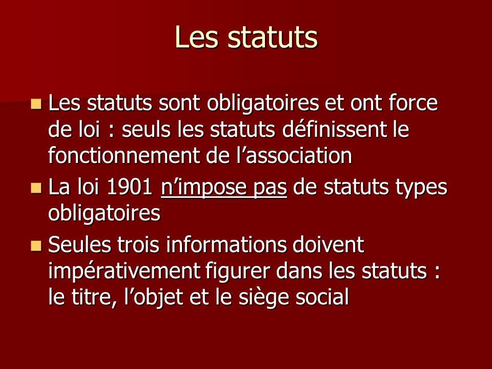 Les statuts Les statuts sont obligatoires et ont force de loi : seuls les statuts définissent le fonctionnement de l'association.
