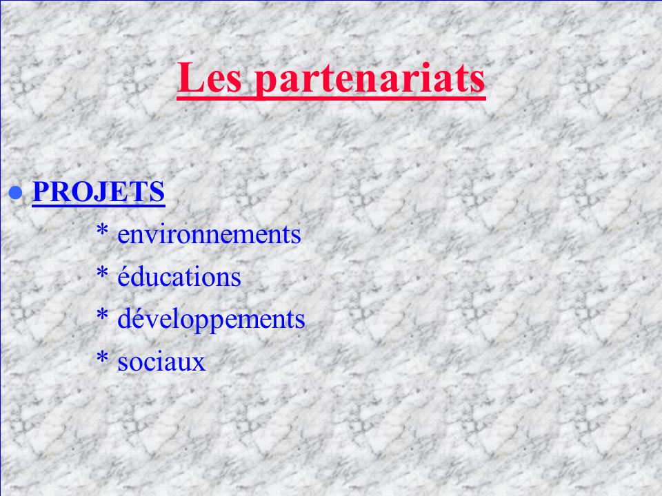 Les partenariats PROJETS * environnements * éducations