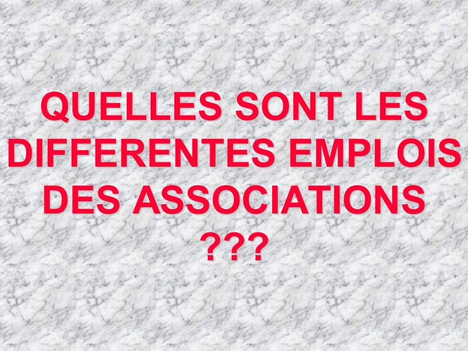 QUELLES SONT LES DIFFERENTES EMPLOIS DES ASSOCIATIONS