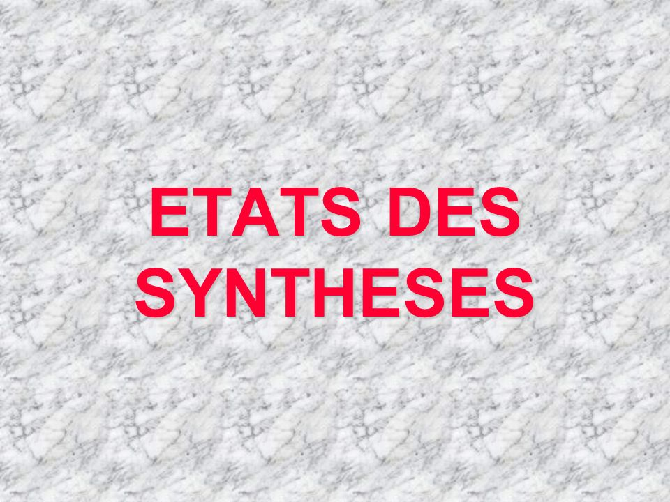 ETATS DES SYNTHESES
