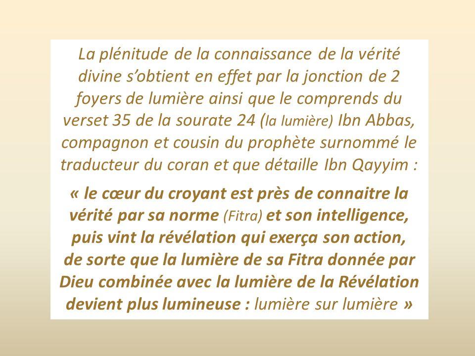 La plénitude de la connaissance de la vérité divine s'obtient en effet par la jonction de 2 foyers de lumière ainsi que le comprends du verset 35 de la sourate 24 (la lumière) Ibn Abbas, compagnon et cousin du prophète surnommé le traducteur du coran et que détaille Ibn Qayyim :