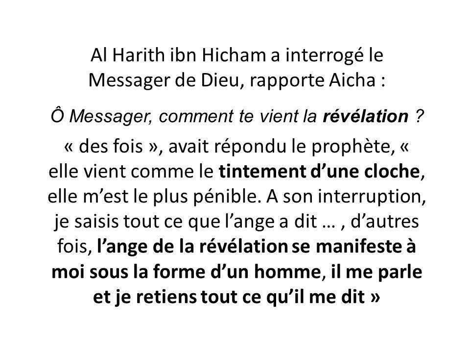 Al Harith ibn Hicham a interrogé le Messager de Dieu, rapporte Aicha :