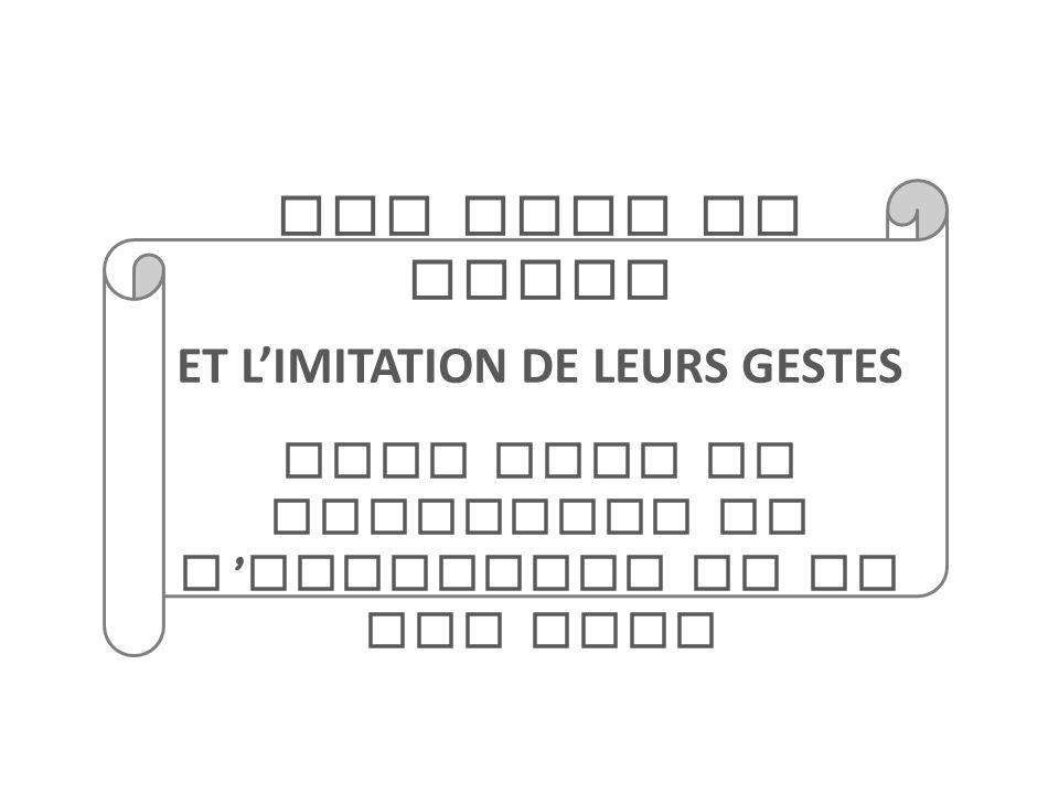 ET L'IMITATION DE LEURS GESTES