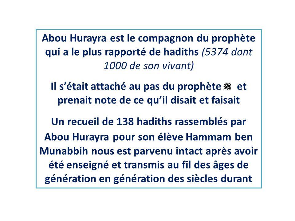 Abou Hurayra est le compagnon du prophète qui a le plus rapporté de hadiths (5374 dont 1000 de son vivant)