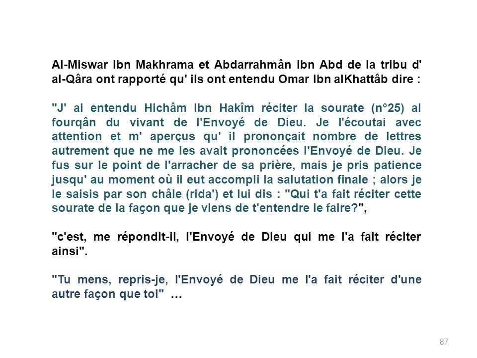 Al-Miswar Ibn Makhrama et Abdarrahmân Ibn Abd de la tribu d al-Qâra ont rapporté qu ils ont entendu Omar Ibn alKhattâb dire :