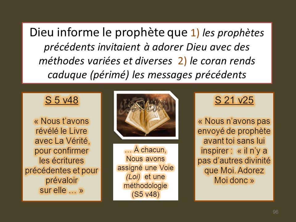 Dieu informe le prophète que 1) les prophètes précédents invitaient à adorer Dieu avec des méthodes variées et diverses 2) le coran rends caduque (périmé) les messages précédents