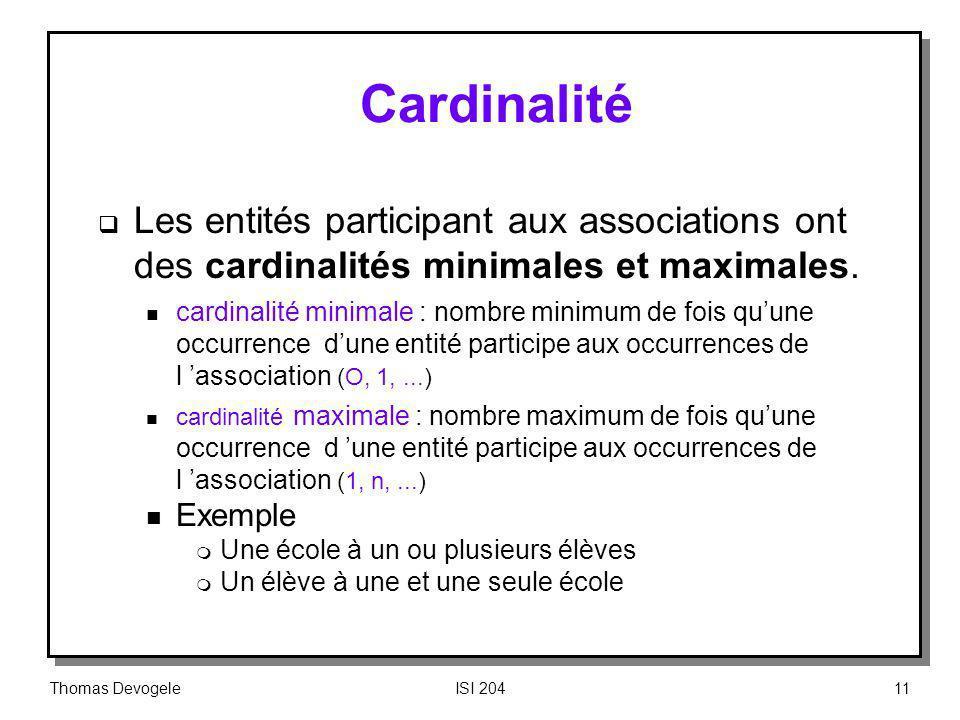 Cardinalité Les entités participant aux associations ont des cardinalités minimales et maximales.