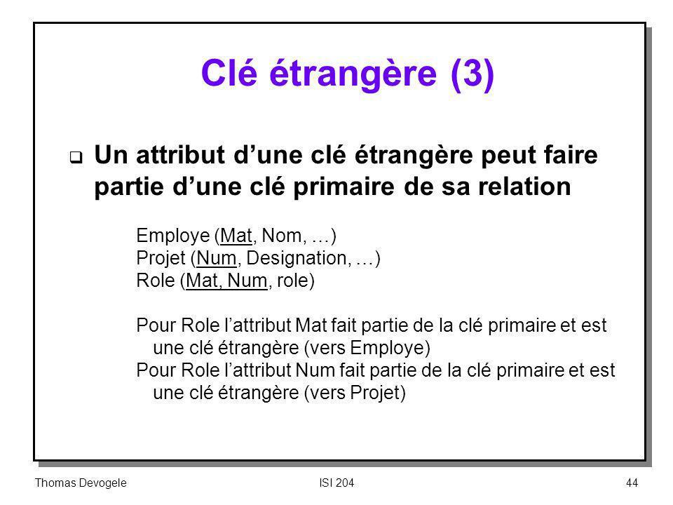 Clé étrangère (3) Un attribut d'une clé étrangère peut faire partie d'une clé primaire de sa relation.