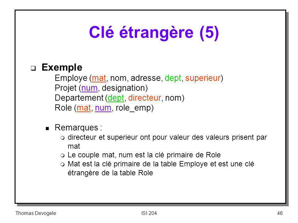 Clé étrangère (5) Exemple Employe (mat, nom, adresse, dept, superieur)