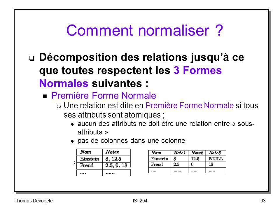 Comment normaliser Décomposition des relations jusqu'à ce que toutes respectent les 3 Formes Normales suivantes :