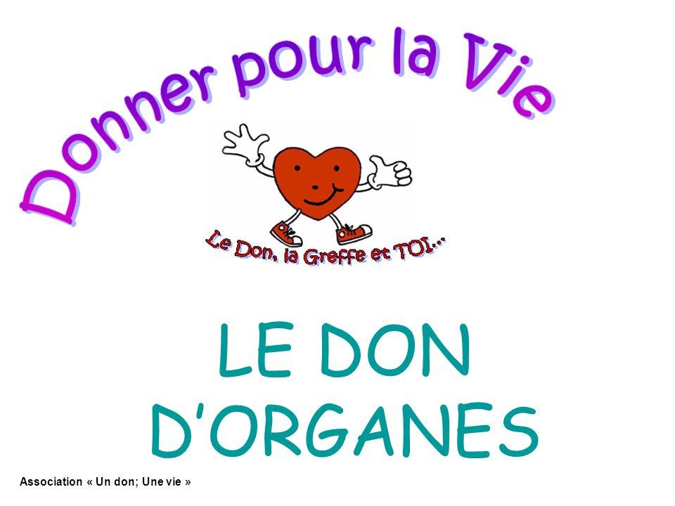 Donner pour la Vie LE DON D'ORGANES Association « Un don; Une vie »