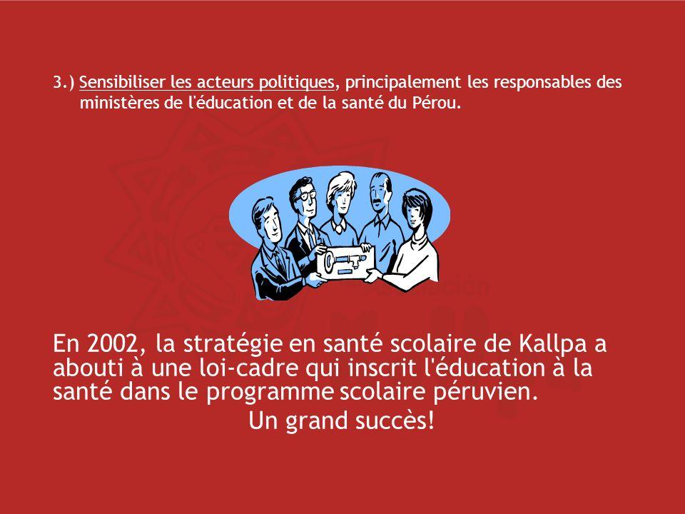 3.) Sensibiliser les acteurs politiques, principalement les responsables des ministères de l éducation et de la santé du Pérou.