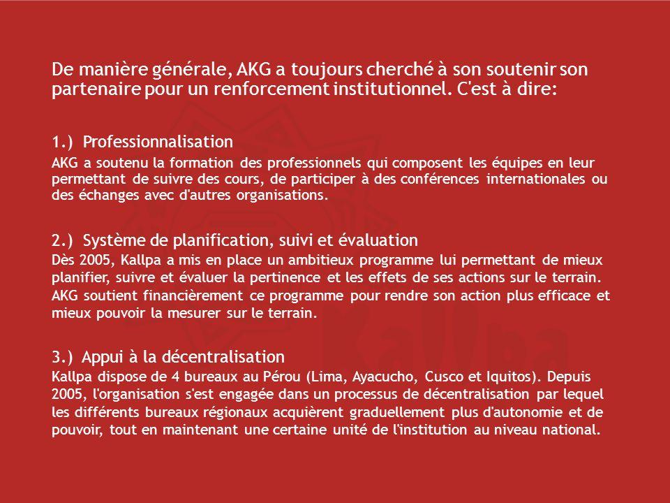 De manière générale, AKG a toujours cherché à son soutenir son partenaire pour un renforcement institutionnel. C est à dire: