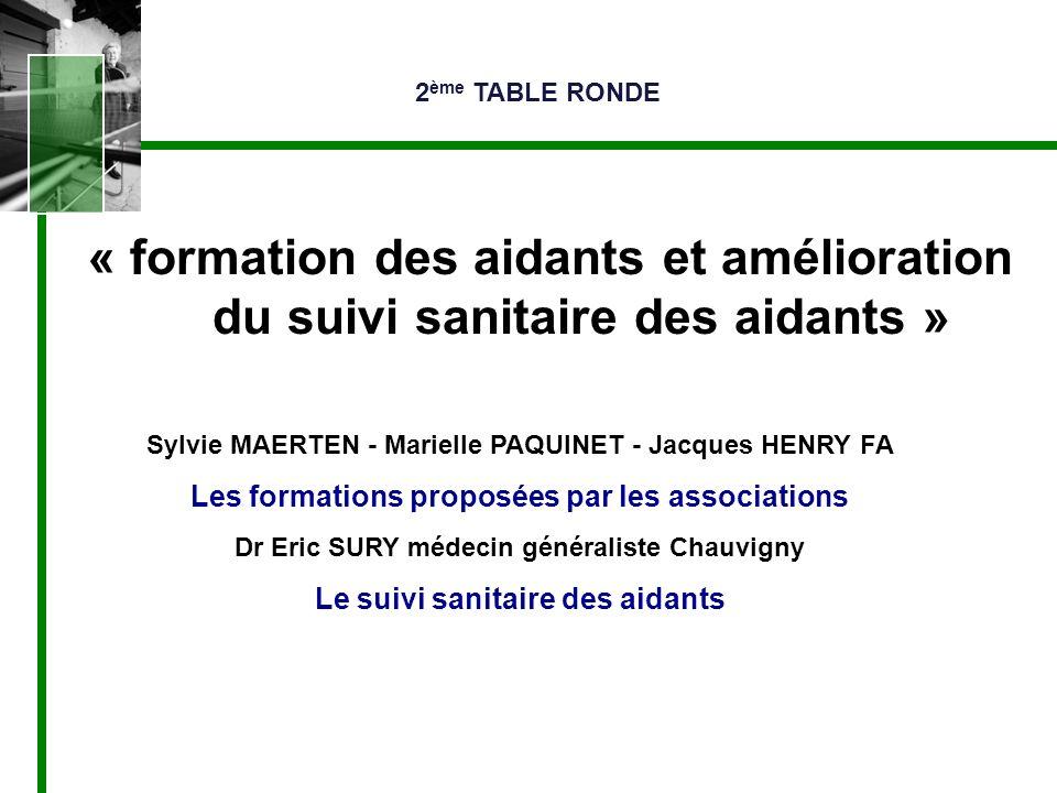 2ème TABLE RONDE « formation des aidants et amélioration du suivi sanitaire des aidants » Sylvie MAERTEN - Marielle PAQUINET - Jacques HENRY FA.