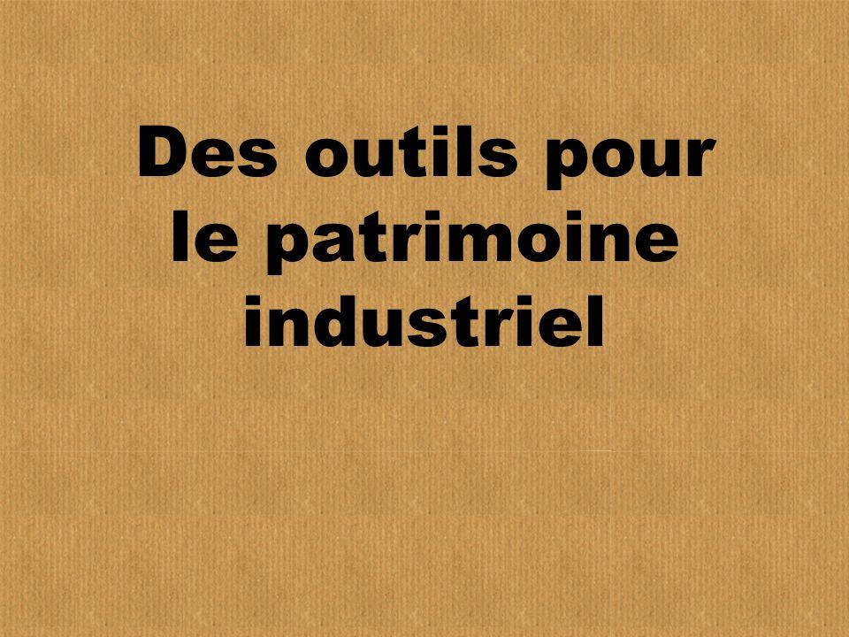 Des outils pour le patrimoine industriel