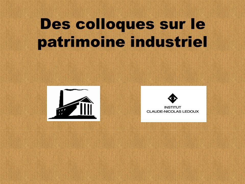 Des colloques sur le patrimoine industriel