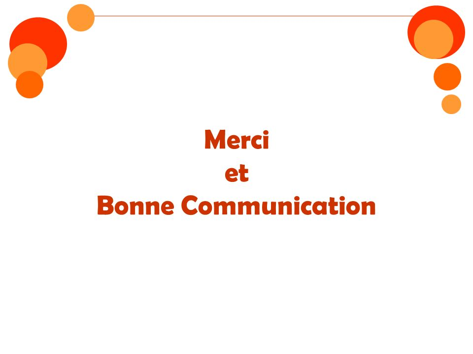 Merci et Bonne Communication