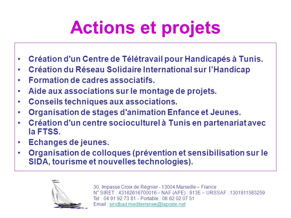Actions et projets Création d un Centre de Télétravail pour Handicapés à Tunis. Création du Réseau Solidaire International sur l'Handicap.