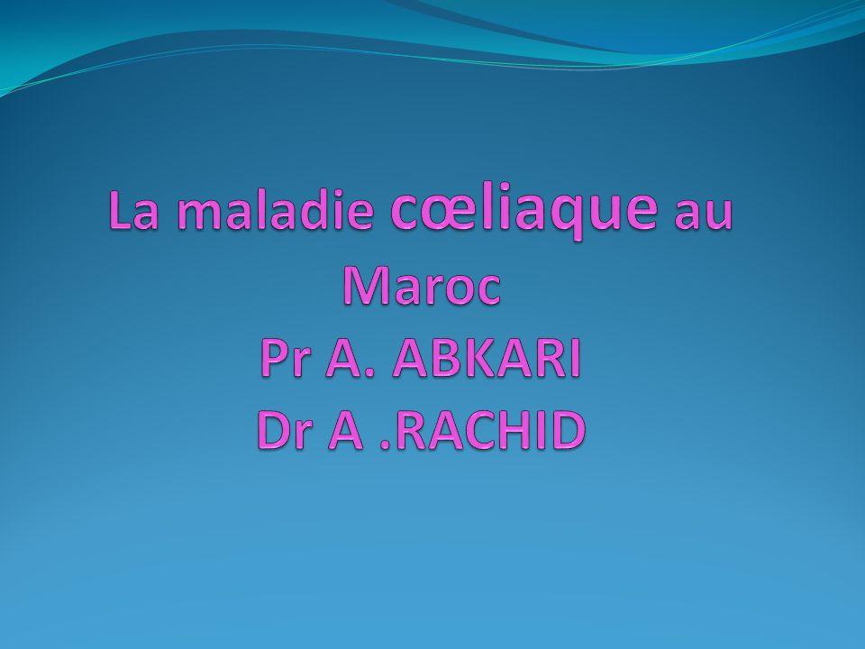 La maladie cœliaque au Maroc Pr A. ABKARI Dr A .RACHID