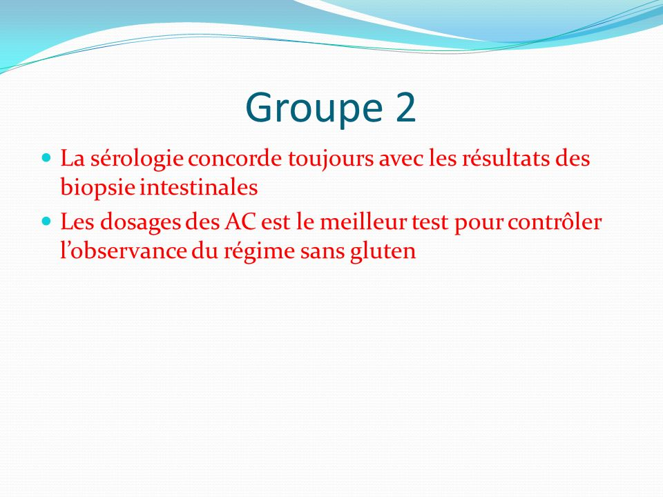 Groupe 2 La sérologie concorde toujours avec les résultats des biopsie intestinales.