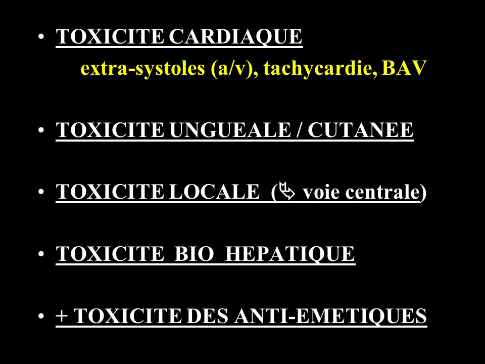 TOXICITE CARDIAQUE extra-systoles (a/v), tachycardie, BAV. TOXICITE UNGUEALE / CUTANEE. TOXICITE LOCALE ( voie centrale)