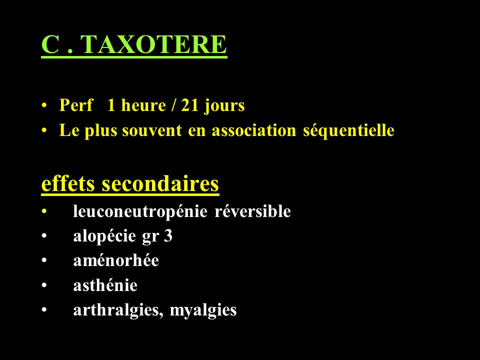 C . TAXOTERE effets secondaires Perf 1 heure / 21 jours