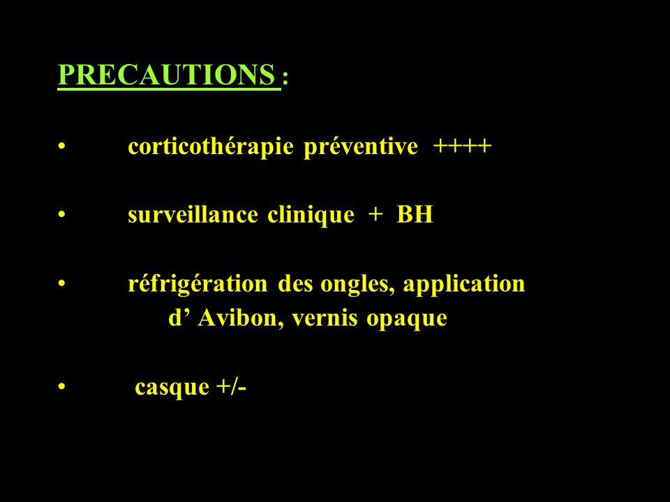 PRECAUTIONS : corticothérapie préventive ++++