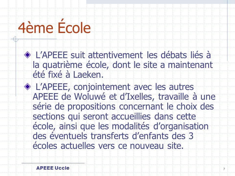 4ème École L'APEEE suit attentivement les débats liés à la quatrième école, dont le site a maintenant été fixé à Laeken.