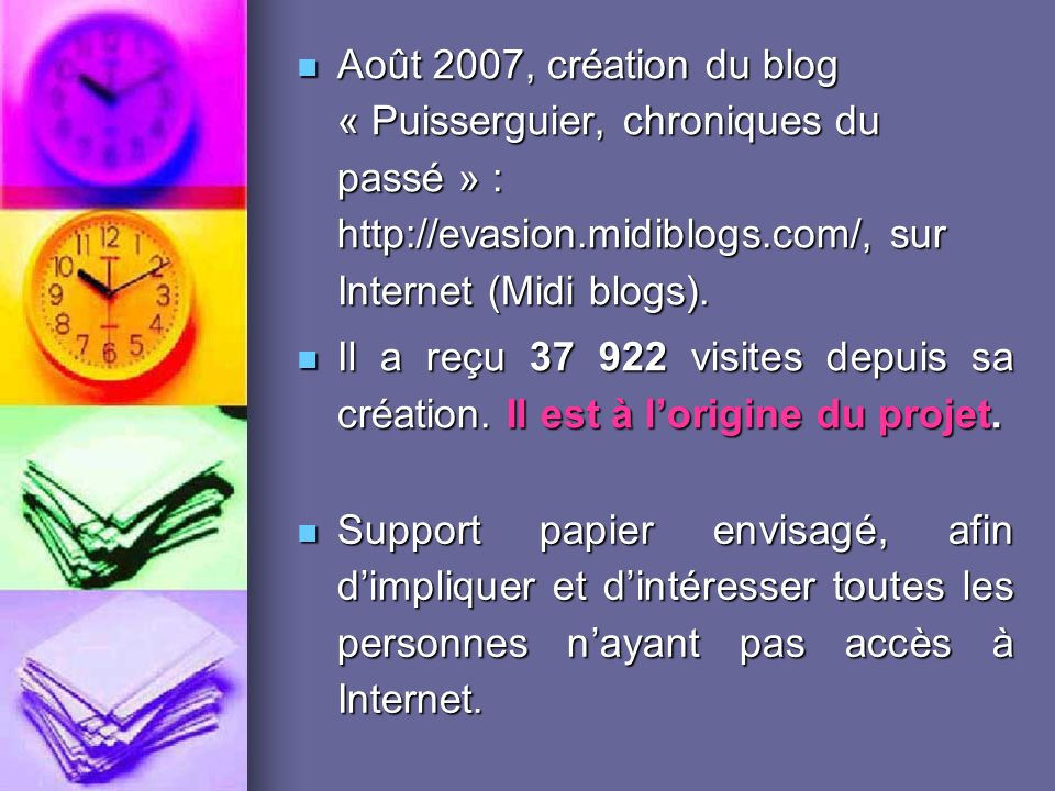 Août 2007, création du blog « Puisserguier, chroniques du passé » : http://evasion.midiblogs.com/, sur Internet (Midi blogs).